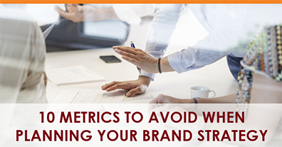 Brand Planning for 2022: 10 metrics to avoid when planning your brand strategy