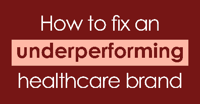 How to fix an underperforming healthcare brand?