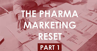 The Pharma Marketing Reset – Part One