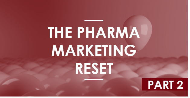The Pharma Marketing Reset – Part Two