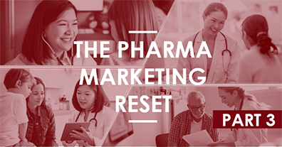 The Pharma Marketing Reset – Part Three