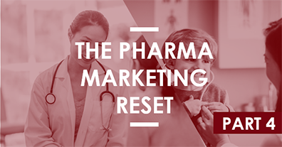 The Pharma Marketing Reset – Part Four