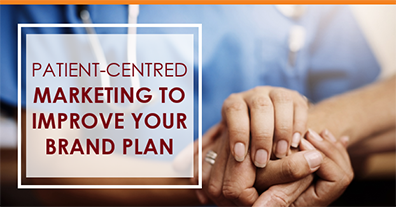 Patient-centred marketing to improve your brand plan